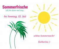 Sommerfrische bis 12. Juli. Schöne Sommerwoche!