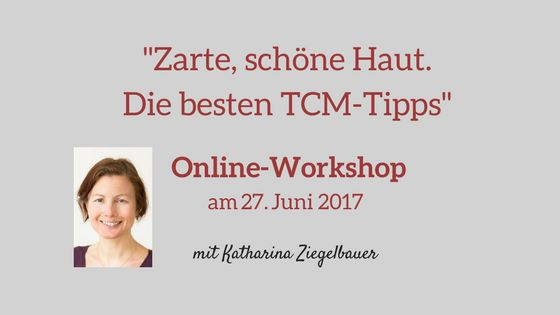online workshop am 27 juni zarte sch ne haut die besten tcm tipps. Black Bedroom Furniture Sets. Home Design Ideas