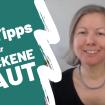"""Foto von Katharina und der Titel """"5 Tipps für trockene Haut"""""""