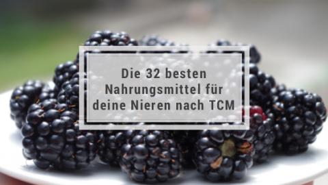 Die 32 besten Nahrungsmittel für deine Nieren nach TCM