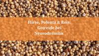 Hirse, Polenta und Reis sind gut bei Neurodermitis