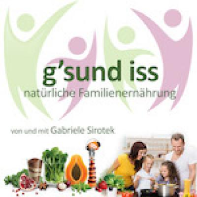 g'sund iss - natürliche Familienernährung. Der Podcast von Gabriele Sirotek