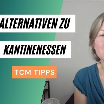 Alternativen zu Kantinenessen - TCM Tipps, im Hintergrund ein Foto von Katharina aus dem Video